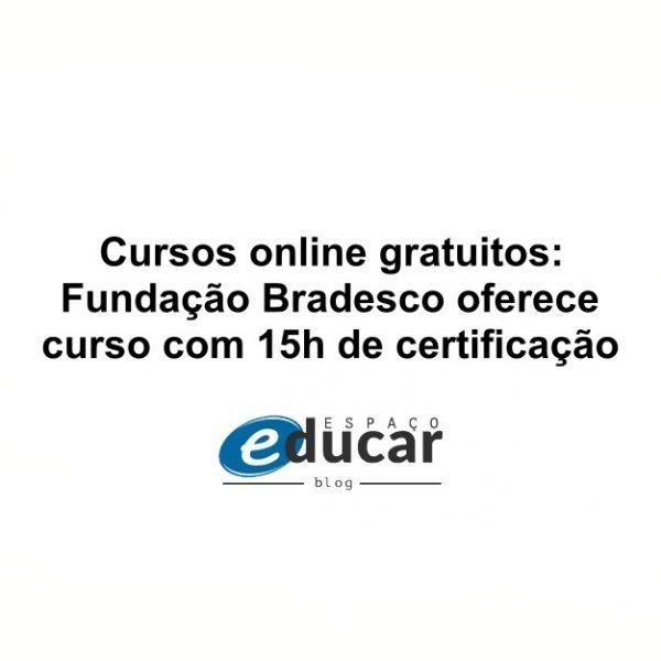 Cursos online gratuitos: Fundação Bradesco oferece curso com 15h de certificação