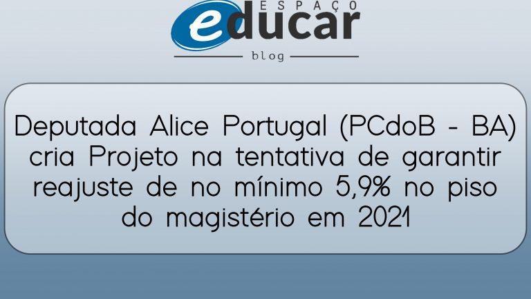 Deputada Alice Portugal (PCdoB – BA) cria Projeto na tentativa de garantir reajuste de no mínimo 5,9% no piso do magistério em 2021
