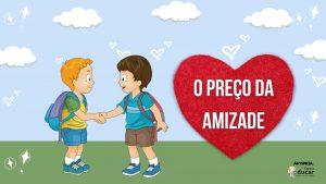 História Infantil: O preço da amizade. Vídeo e download em PDF!