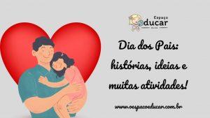Dia dos Pais: histórias, ideias e muitas atividades!