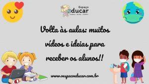 Volta às aulas: muitos vídeos e ideias para receber os alunos!