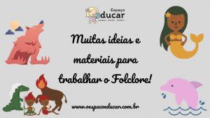 Muitas ideias e recursos para trabalhar o Folclore Brasileiro!