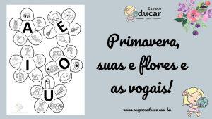 Educação Infantil: Primavera, suas flores e as vogais!